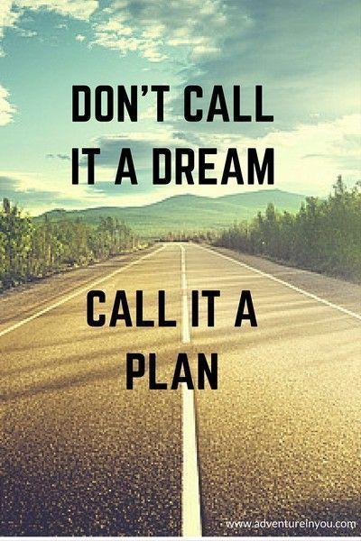 Don't call it a dream, call it a plan.