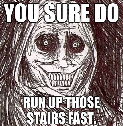 you sure do run those stairs fast