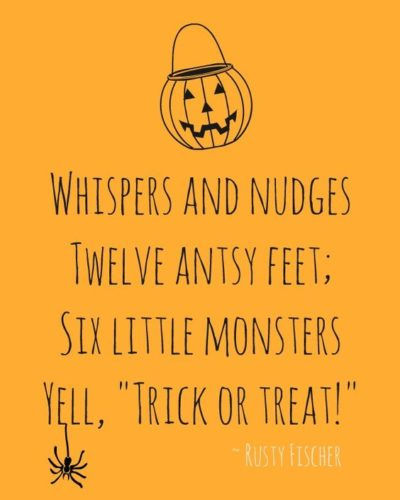 whispers and nudges twelve antsy feet; six little monsters yell trick or treat