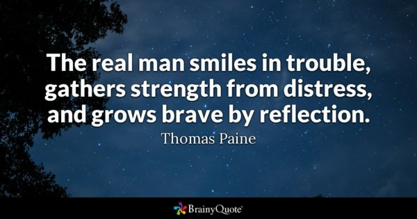 the real man smiles in trouble gathers strength from distress and grows brave by reflection