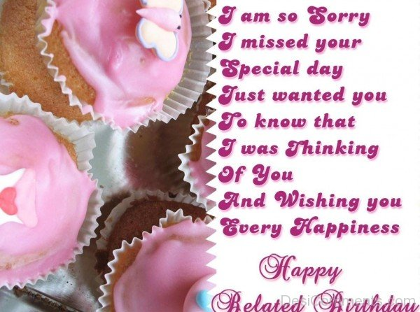 i am so sorry i missed your birthday