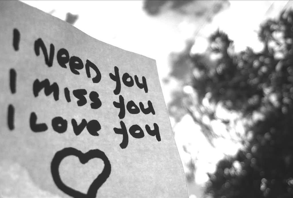 i need you i miss you i love you