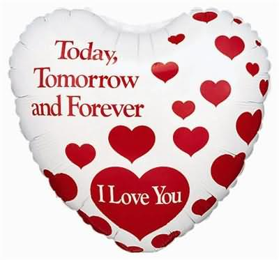 today tomorrow and forever i love you
