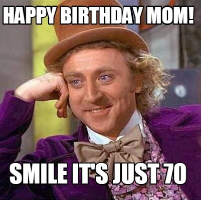 it is just 70 happy birthday meme for mom