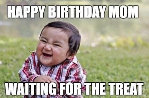 waiting for the treat happy birthday mom meme